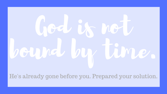 God is not bound by time.
